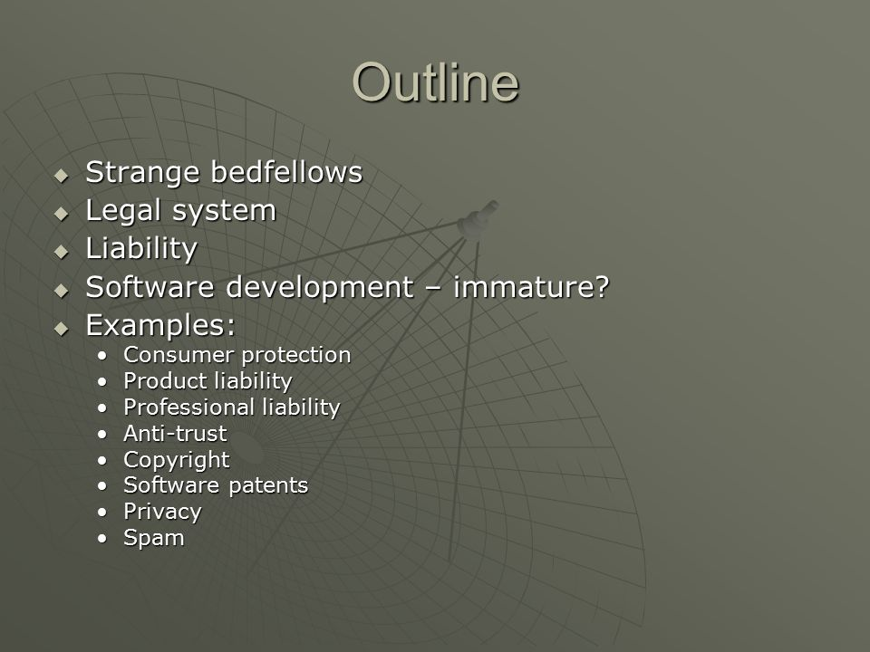 Outline  Strange bedfellows  Legal system  Liability  Software development – immature.
