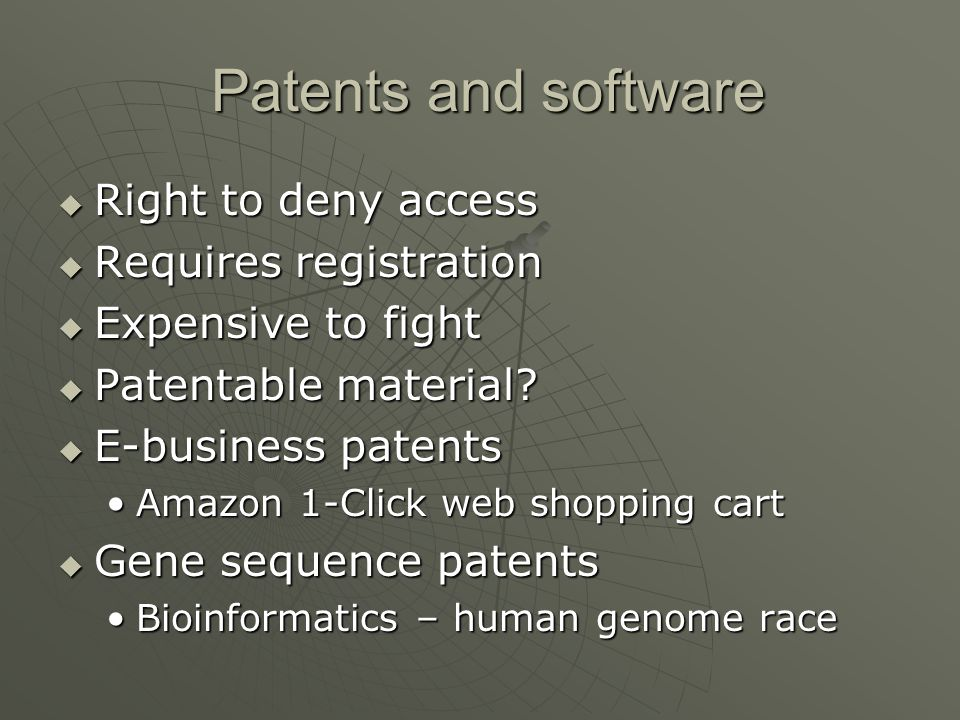 Patents and software Patents and software  Right to deny access  Requires registration  Expensive to fight  Patentable material.