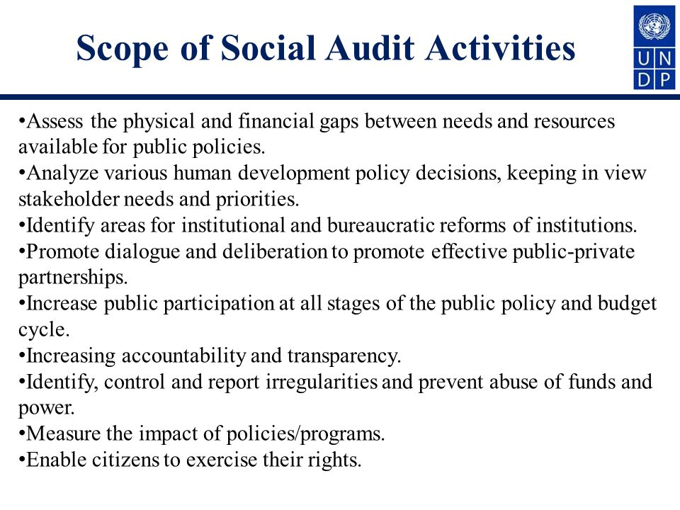 Scope of Social Audit Activities Assess the physical and financial gaps between needs and resources available for public policies.