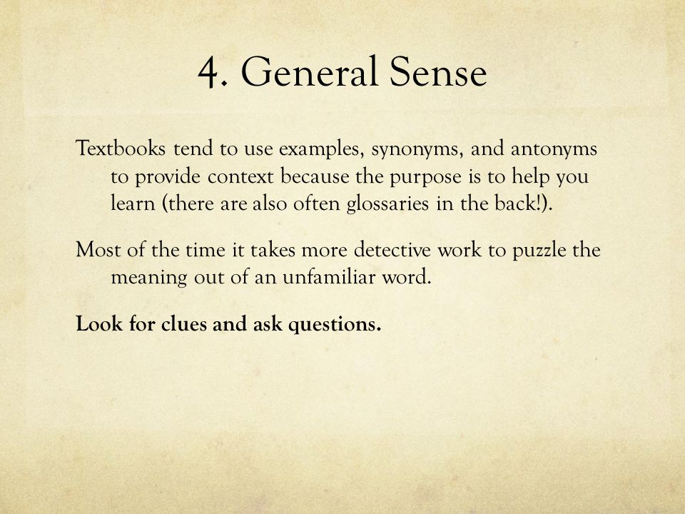 4. General Sense Textbooks tend to use examples, synonyms, and antonyms to provide context because the purpose is to help you learn (there are also of