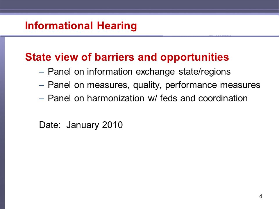 Informational Hearing State view of barriers and opportunities –Panel on information exchange state/regions –Panel on measures, quality, performance measures –Panel on harmonization w/ feds and coordination Date: January 2010 4