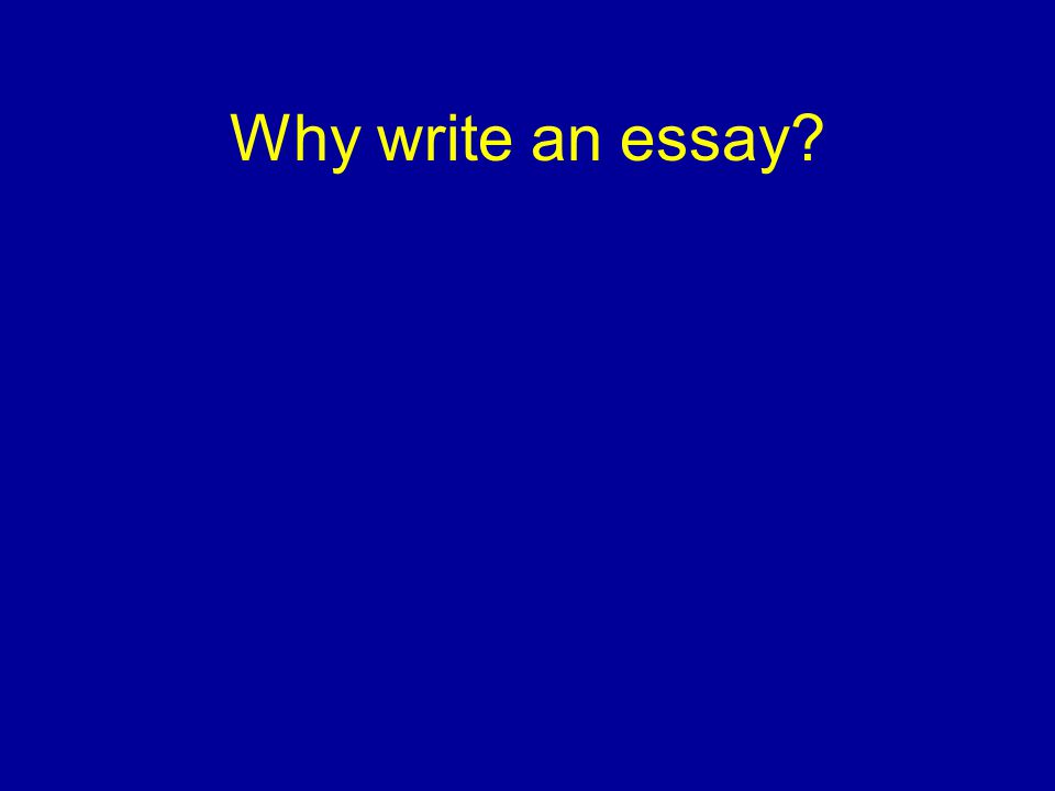 Why write an essay?