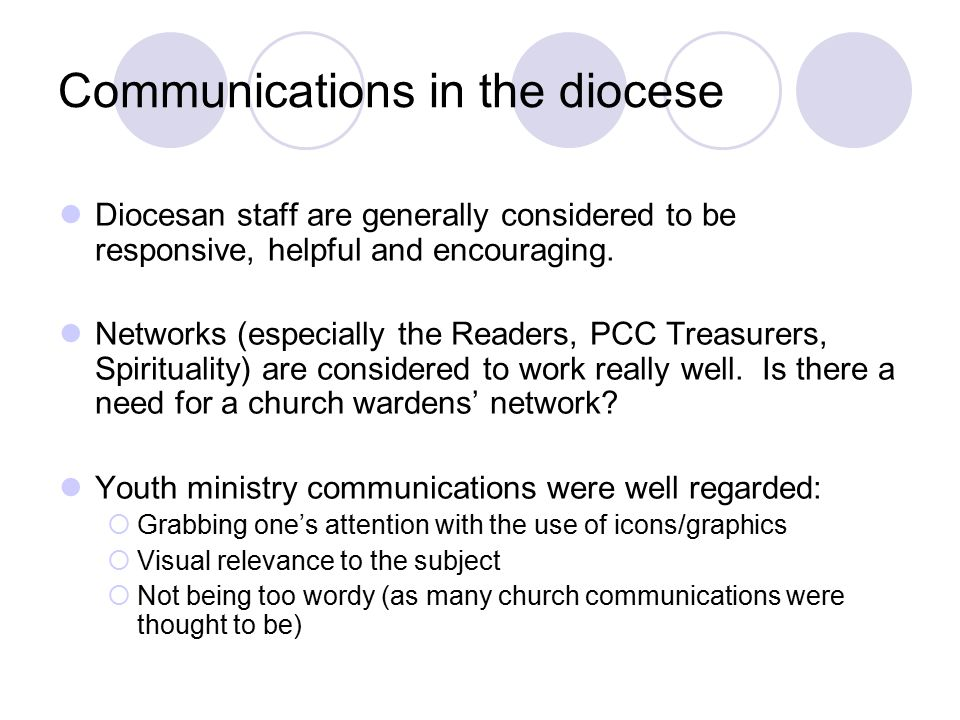 Communications in the diocese Diocesan staff are generally considered to be responsive, helpful and encouraging.