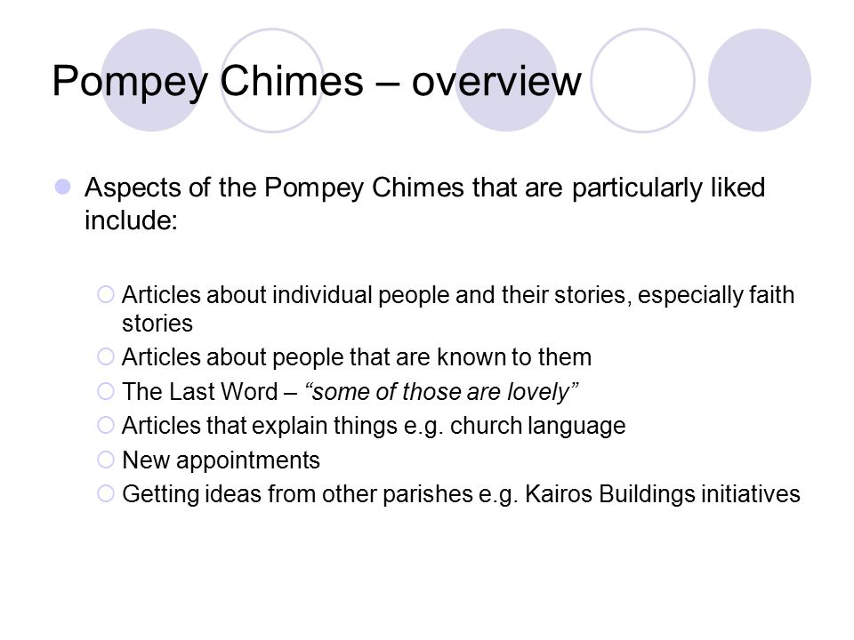 Pompey Chimes – overview Aspects of the Pompey Chimes that are particularly liked include:  Articles about individual people and their stories, especially faith stories  Articles about people that are known to them  The Last Word – some of those are lovely  Articles that explain things e.g.