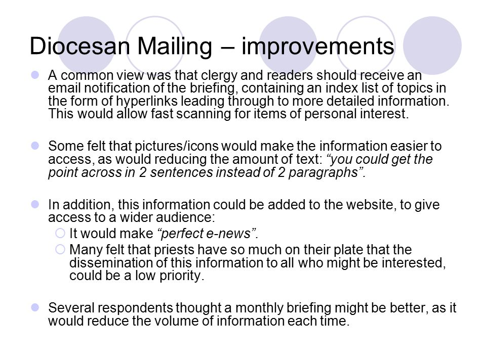 Diocesan Mailing – improvements A common view was that clergy and readers should receive an email notification of the briefing, containing an index list of topics in the form of hyperlinks leading through to more detailed information.