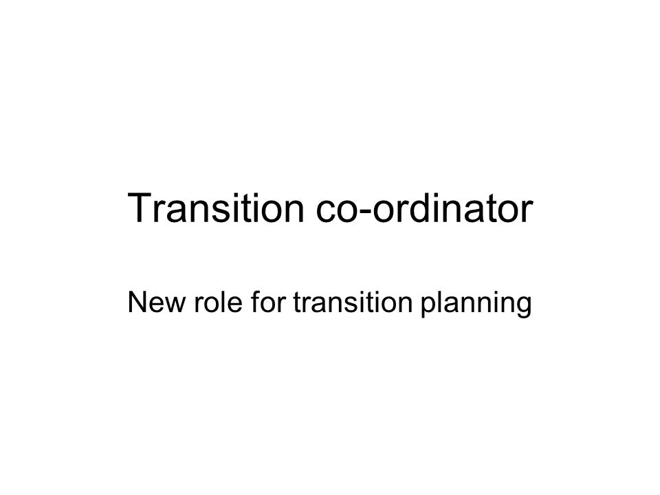 Transition co-ordinator New role for transition planning