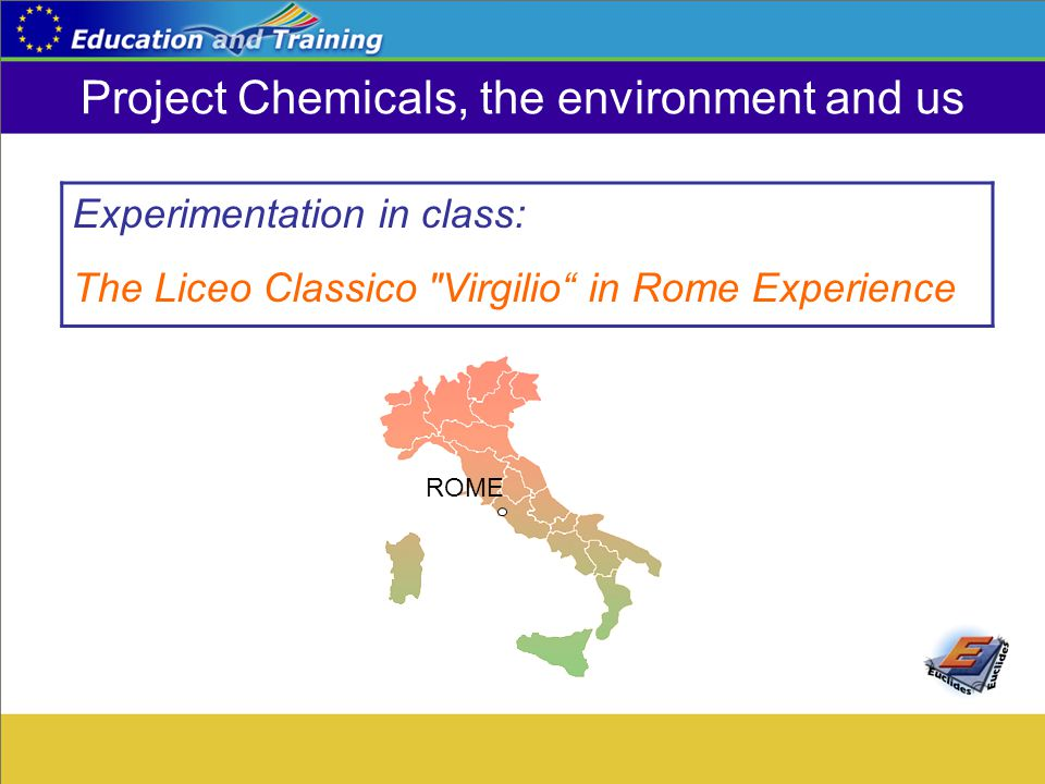 Project Chemicals, the environment and us Experimentation in class: The Liceo Classico Virgilio in Rome Experience ROME