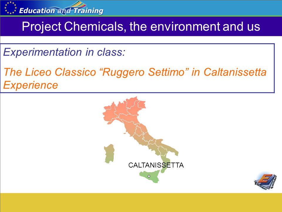 "Project Chemicals, the environment and us Experimentation in class: The Liceo Classico ""Ruggero Settimo"" in Caltanissetta Experience CALTANISSETTA"