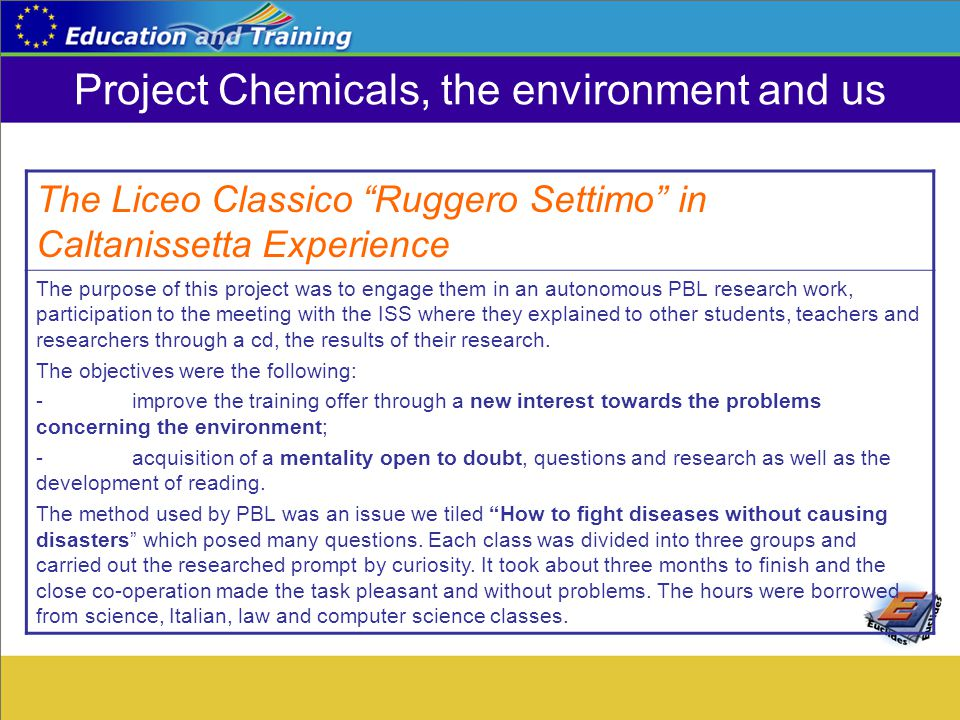 "Project Chemicals, the environment and us The Liceo Classico ""Ruggero Settimo"" in Caltanissetta Experience The purpose of this project was to engage t"