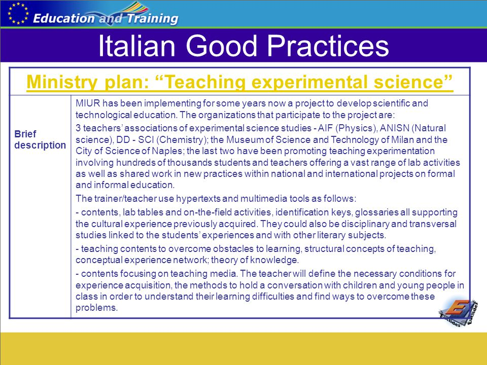 Italian Good Practices Ministry plan: Teaching experimental science Brief description MIUR has been implementing for some years now a project to develop scientific and technological education.