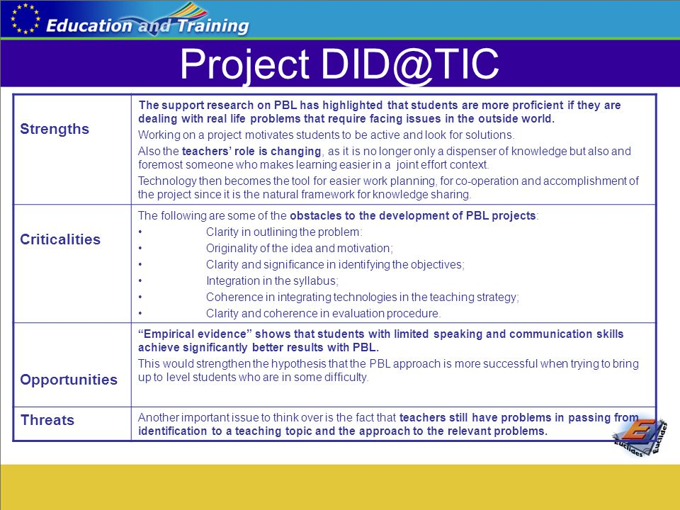 Project DID@TIC Strengths The support research on PBL has highlighted that students are more proficient if they are dealing with real life problems th