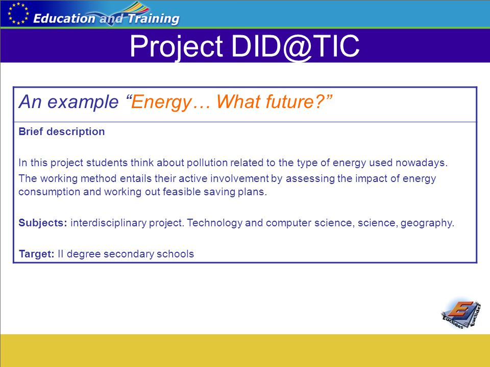 Project DID@TIC An example Energy… What future Brief description In this project students think about pollution related to the type of energy used nowadays.