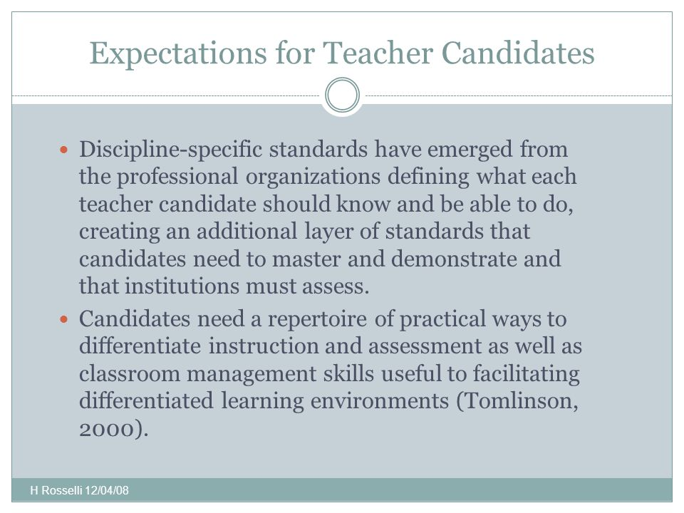 Expectations for Teacher Candidates Discipline-specific standards have emerged from the professional organizations defining what each teacher candidate should know and be able to do, creating an additional layer of standards that candidates need to master and demonstrate and that institutions must assess.