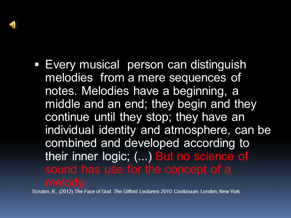  Every musical person can distinguish melodies from a mere sequences of notes.