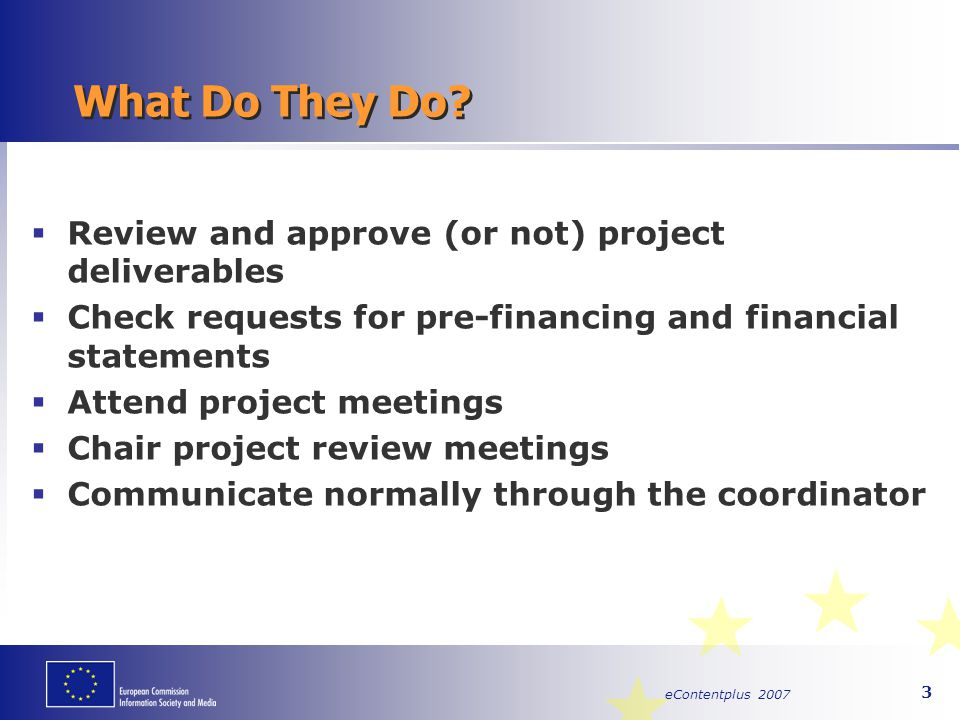eContentplus 2007 14 Coordinator – Contract Management Deliverables #2 (Art II.4) Approval of deliverables  Commission evaluates the deliverables, approves or rejects them or asks for changes within 45 days.