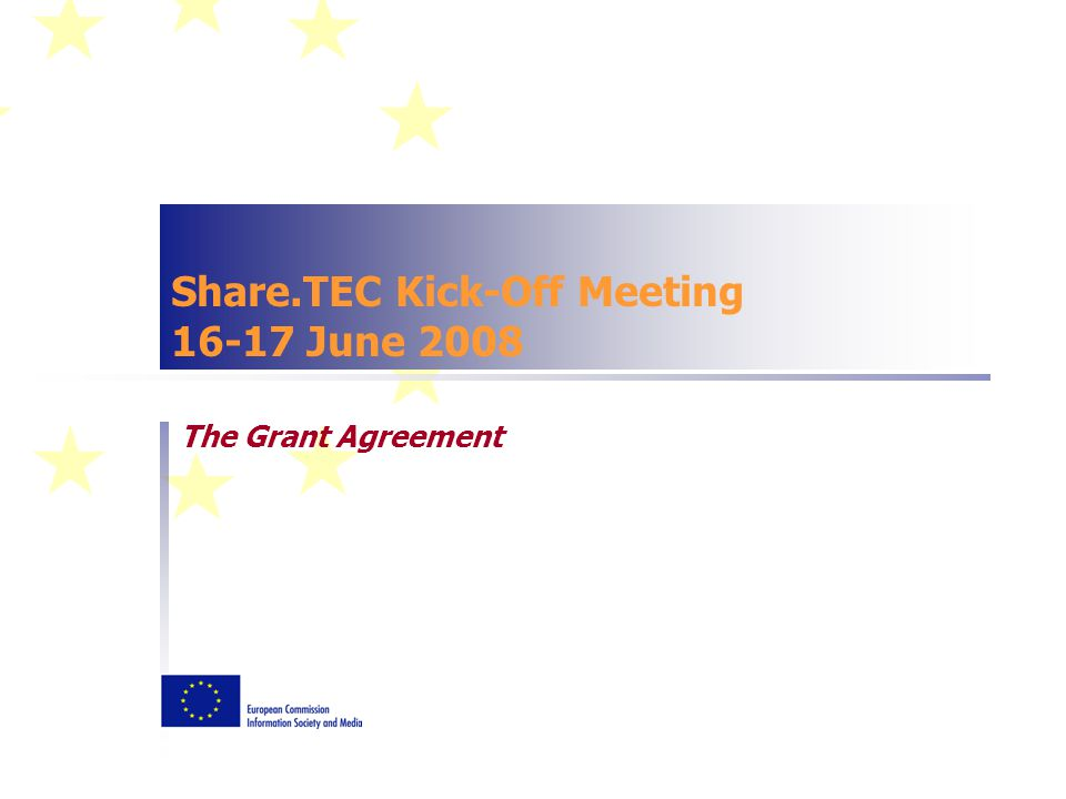 Share.TEC Kick-Off Meeting 16-17 June 2008 The Grant Agreement