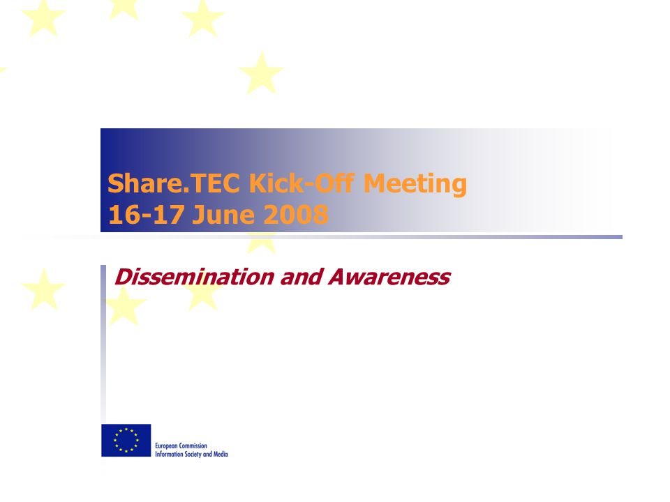 Share.TEC Kick-Off Meeting 16-17 June 2008 Dissemination and Awareness