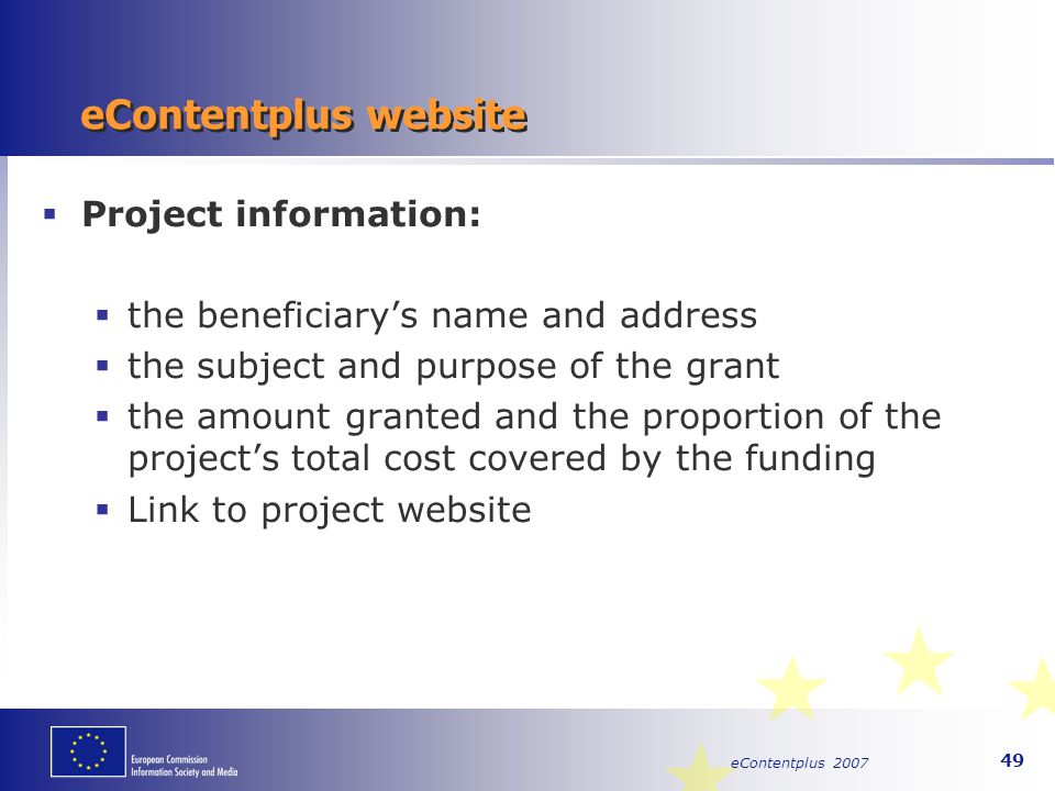 eContentplus 2007 49 eContentplus website  Project information:  the beneficiary's name and address  the subject and purpose of the grant  the amo
