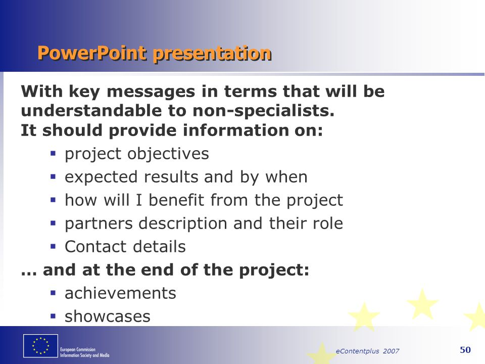 eContentplus 2007 50 PowerPoint presentation With key messages in terms that will be understandable to non-specialists. It should provide information