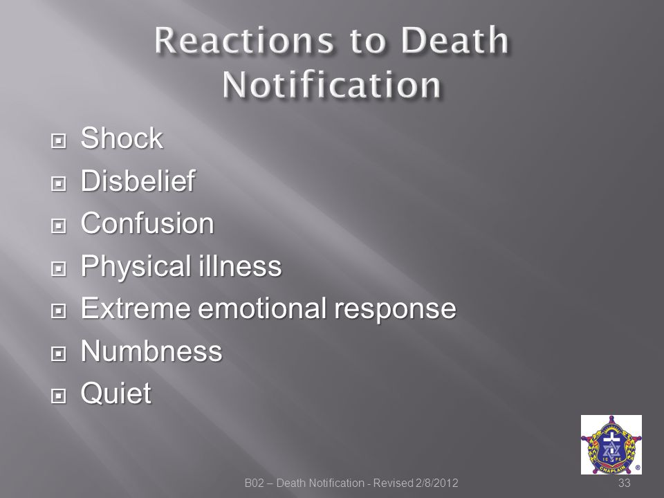  Shock  Disbelief  Confusion  Physical illness  Extreme emotional response  Numbness  Quiet B02 – Death Notification - Revised 2/8/201233