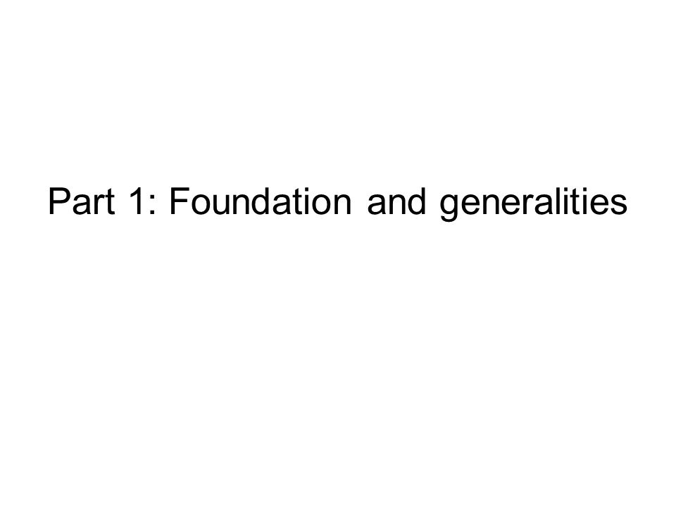Part 1: Foundation and generalities