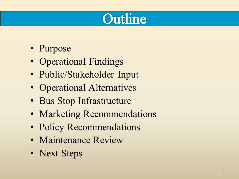 Purpose Operational Findings Public/Stakeholder Input Operational Alternatives Bus Stop Infrastructure Marketing Recommendations Policy Recommendation