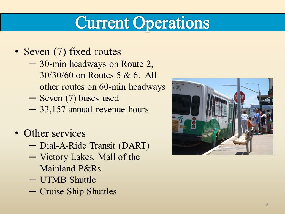 8 Seven (7) fixed routes ─30-min headways on Route 2, 30/30/60 on Routes 5 & 6. All other routes on 60-min headways ─Seven (7) buses used ─33,157 annu