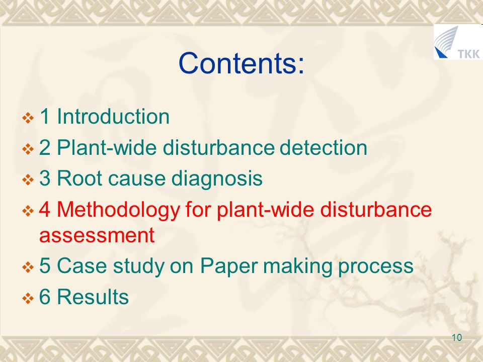 10 Contents:  1 Introduction  2 Plant-wide disturbance detection  3 Root cause diagnosis  4 Methodology for plant-wide disturbance assessment  5 Case study on Paper making process  6 Results