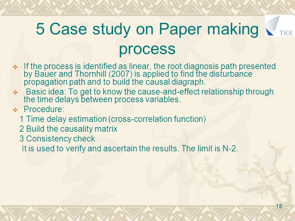 18 5 Case study on Paper making process  If the process is identified as linear, the root diagnosis path presented by Bauer and Thornhill (2007) is applied to find the disturbance propagation path and to build the causal diagraph.