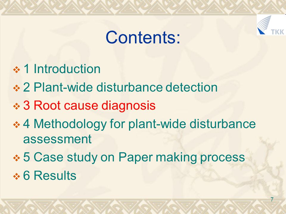 7 Contents:  1 Introduction  2 Plant-wide disturbance detection  3 Root cause diagnosis  4 Methodology for plant-wide disturbance assessment  5 Case study on Paper making process  6 Results