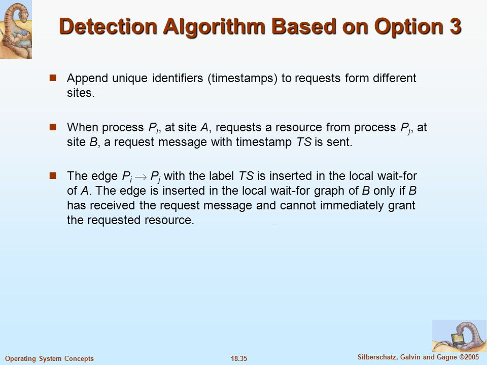 18.35 Silberschatz, Galvin and Gagne ©2005 Operating System Concepts Detection Algorithm Based on Option 3 Append unique identifiers (timestamps) to requests form different sites.