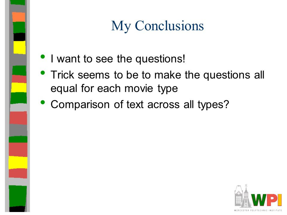 My Conclusions I want to see the questions! Trick seems to be to make the questions all equal for each movie type Comparison of text across all types?