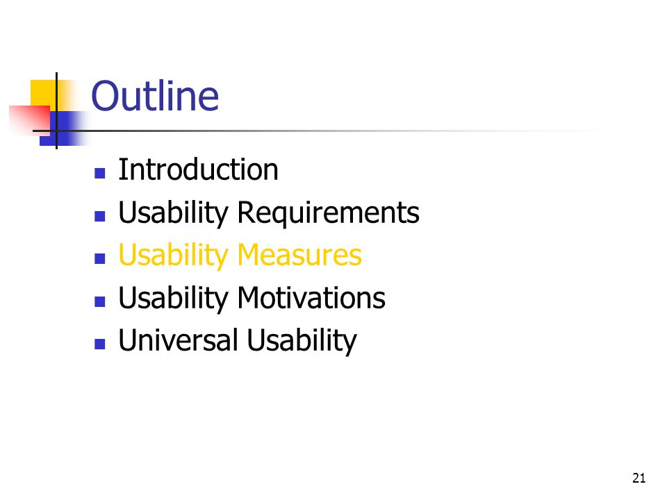 21 Outline Introduction Usability Requirements Usability Measures Usability Motivations Universal Usability