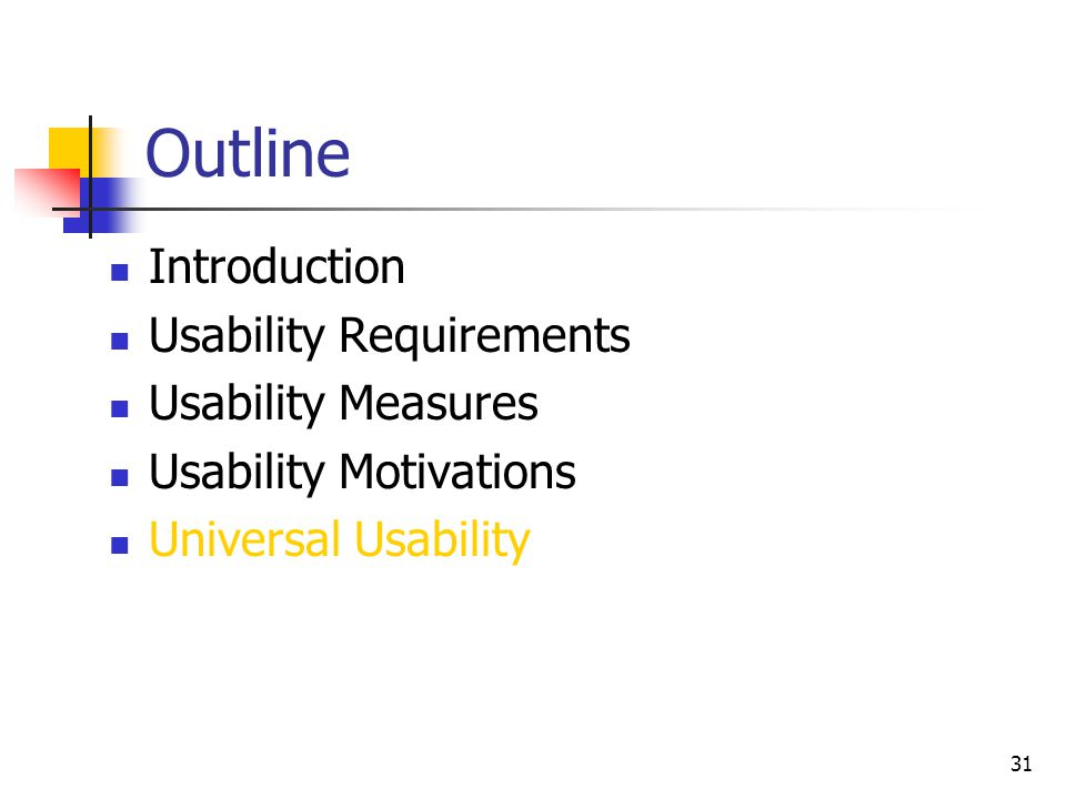 31 Outline Introduction Usability Requirements Usability Measures Usability Motivations Universal Usability