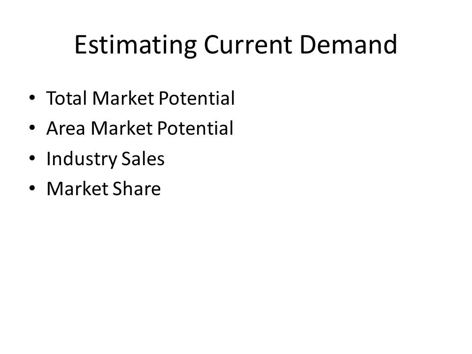 Ninety Types of Demand Measurement (6 x 5 x 3) All sales Company sales Product line sales Product form sales Product item sales Industry sales Product level Territory Region U.S.A.
