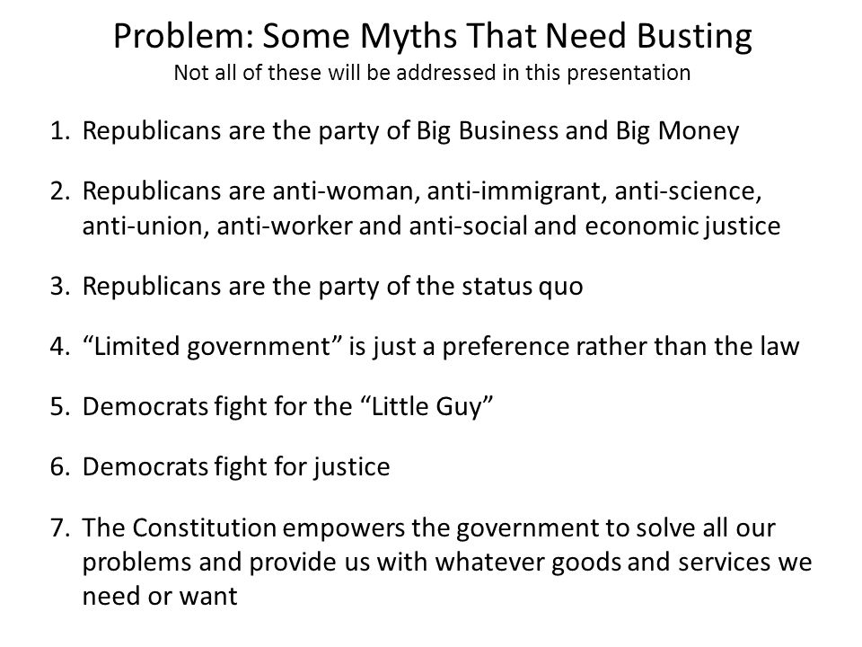 Problem: Some Public Education That Needs to be Accomplished There are real and important differences between the Republican and Democratic Parties Many important votes in Congress and state legislatures fall along party lines with relatively few rebels from each camp – voting scorecards from advocacy/issue organizations clearly show this The real power in legislatures is exercised in the committees, all of which are controlled by the majority party A vote for any candidate is a vote to empower the agenda of that candidate's party since the candidate's seat counts toward the majority in the chamber and could change control of the committees In spite of media derision, the battles over spending are deadly serious and not shenanigans