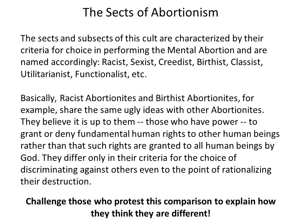 The Sects of Abortionism The sects and subsects of this cult are characterized by their criteria for choice in performing the Mental Abortion and are named accordingly: Racist, Sexist, Creedist, Birthist, Classist, Utilitarianist, Functionalist, etc.