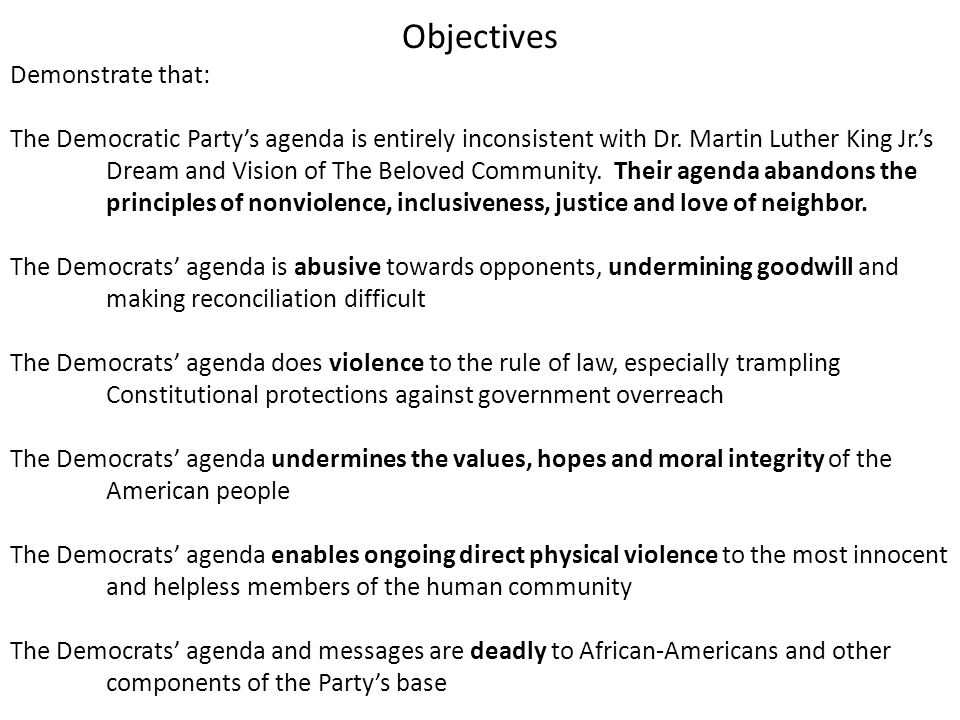 Objectives Demonstrate that: The Democratic Party's agenda is entirely inconsistent with Dr.