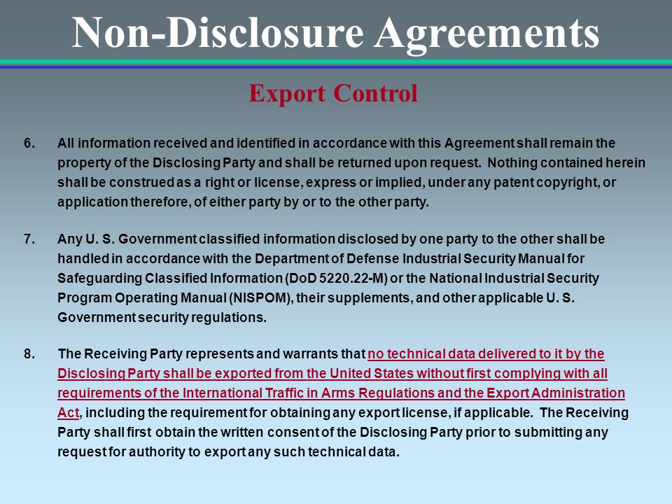 Non-Disclosure Agreements Export Control 6.All information received and identified in accordance with this Agreement shall remain the property of the Disclosing Party and shall be returned upon request.