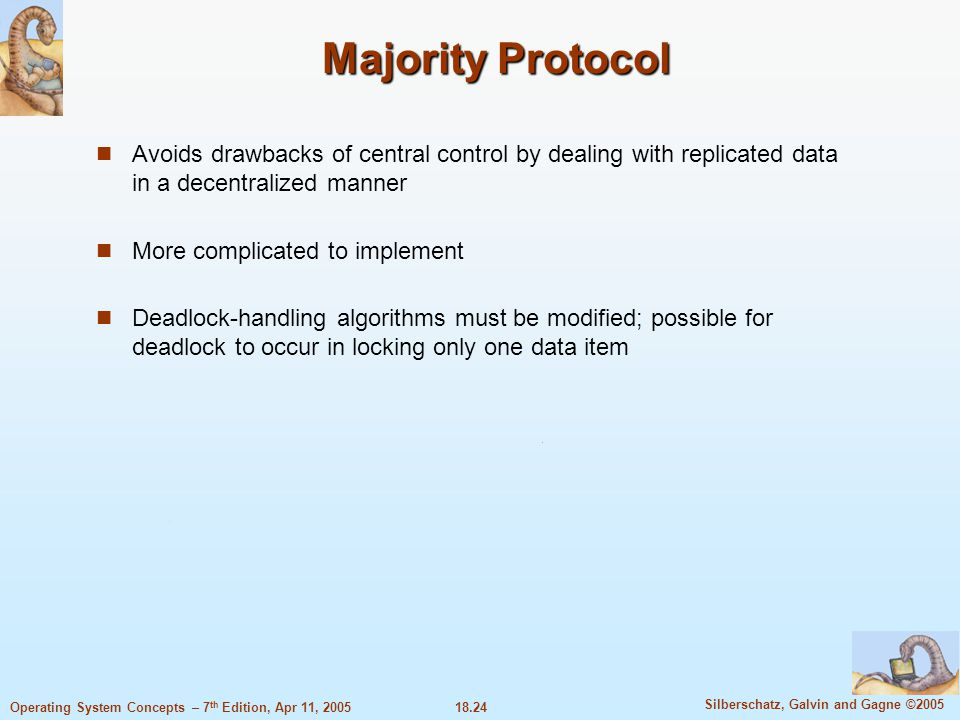 18.24 Silberschatz, Galvin and Gagne ©2005 Operating System Concepts – 7 th Edition, Apr 11, 2005 Majority Protocol Avoids drawbacks of central contro