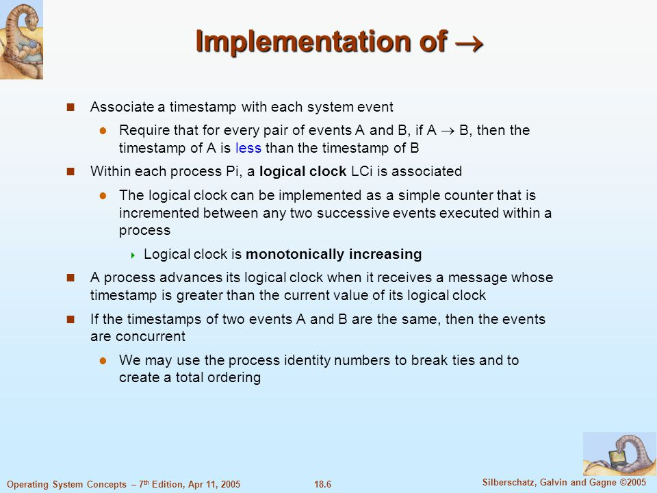 18.6 Silberschatz, Galvin and Gagne ©2005 Operating System Concepts – 7 th Edition, Apr 11, 2005 Implementation of  Associate a timestamp with each s