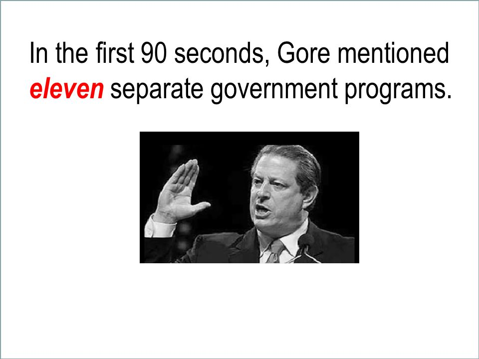 In the first 90 seconds, Gore mentioned eleven separate government programs.