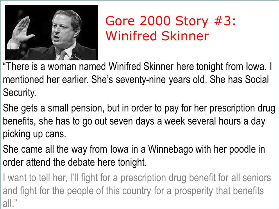 """Gore 2000 Story #3: Winifred Skinner """"There is a woman named Winifred Skinner here tonight from Iowa. I mentioned her earlier. She's seventy-nine year"""