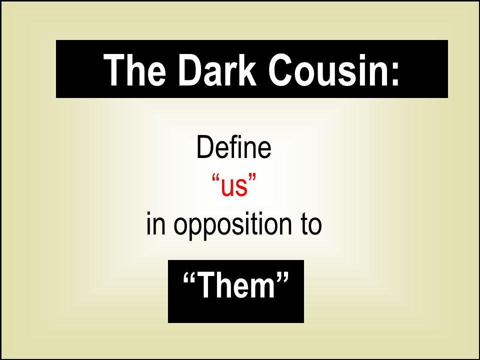 "The Dark Cousin: Define ""us"" in opposition to ""Them"""