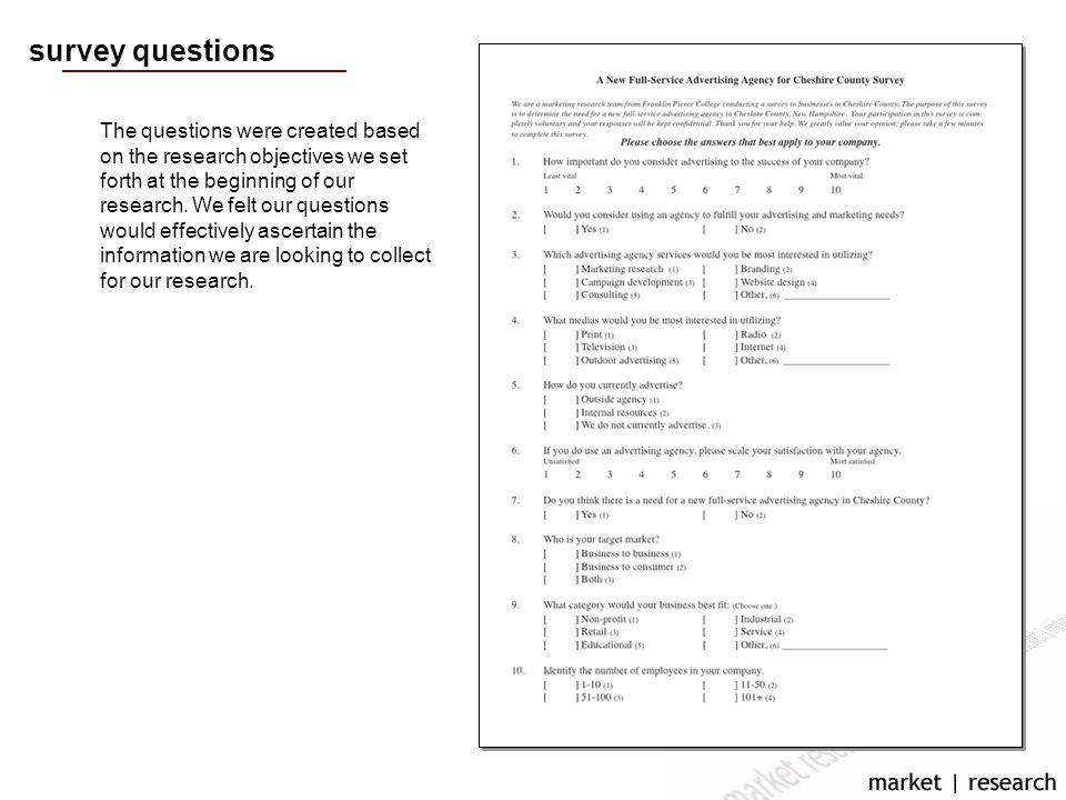 survey questions The questions were created based on the research objectives we set forth at the beginning of our research.