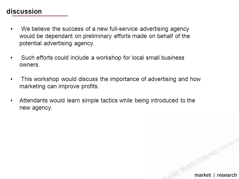 discussion We believe the success of a new full-service advertising agency would be dependant on preliminary efforts made on behalf of the potential advertising agency.