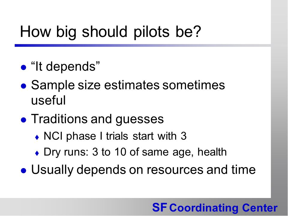 SF Coordinating Center How big should pilots be.