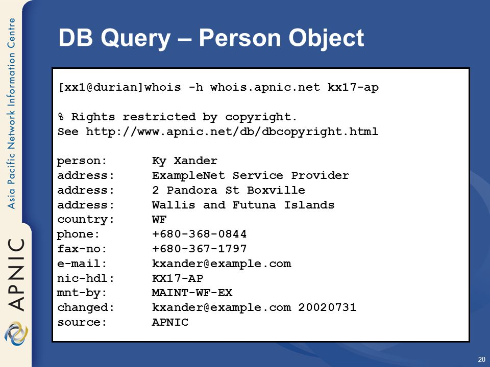 20 DB Query – Person Object [xx1@durian]whois -h whois.apnic.net kx17-ap % Rights restricted by copyright.