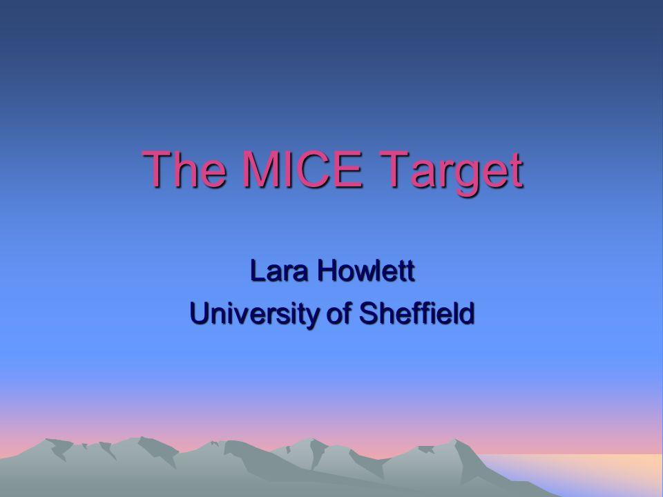 The MICE Target Lara Howlett University of Sheffield