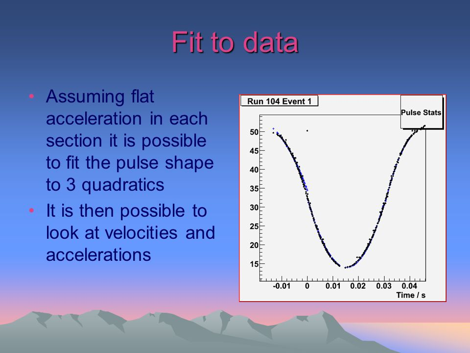 Fit to data Assuming flat acceleration in each section it is possible to fit the pulse shape to 3 quadratics It is then possible to look at velocities and accelerations